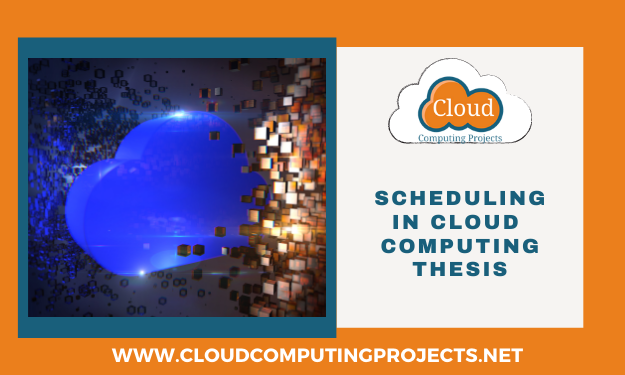 Implementing Scheduling in Cloud computing thesis for research scholar