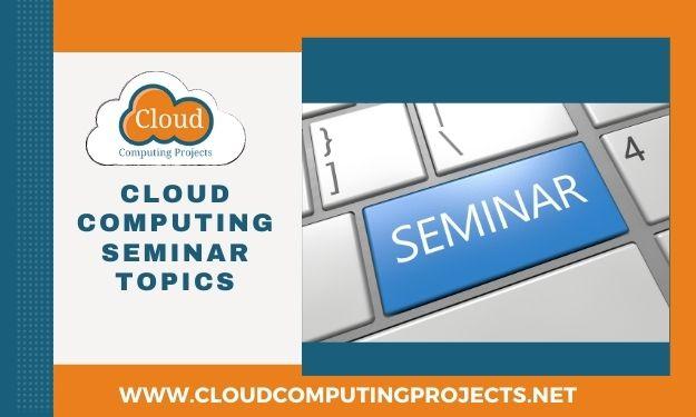 Cloud Computing Seminar Topics